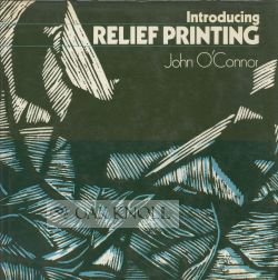 INTRODUCING RELIEF PRINTING. John O'Connor.