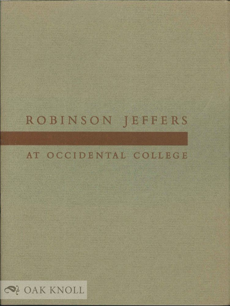 ROBINSON JEFFERS AT OCCIDENTAL COLLEGE, A CHECK LIST OF THE JEFFERS COLLECTION IN THE MARY NORTON CLAPP LIBRARY PUBLISHED ON THE FIFTIETH ANNIVERSARY OF HIS GRADUATION.