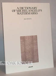 DICTIONARY OF MICHELANGELO'S WATERMARKS. Jane Roberts.