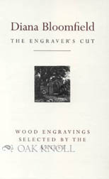 ENGRAVER'S CUT, DIANA BLOOMFIELD, TWENTY-SIX WOOD ENGRAVINGS CHOSEN BY THE ARTIST WITH AN AUTOBIOGRAPHICAL NOTE AND BIBLIOGRAPHY. Diana Bloomfield.