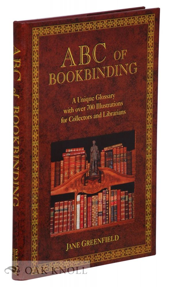 ABC OF BOOKBINDING, AN ILLUSTRATED GLOSSARY OF TERMS FOR COLLECTORS AND CONSERVATORS. Jane Greenfield.