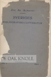 SVERIGES BIBLIOGRAFISKA LITTERATUR FORTECKNAD AF J...TREDJE DELEN, HAFT 1, TYPOGRAFI OCH BOKHANDTVERK SAMT SUPPLEMENT TILL FOREGAENDE DELAR [SWEDEN'S BIBLIOGRAPHIC LITERATURE LISTED BY (THE AUTHOR), THE THIRD PART, FASICLE 1, TYPOGRAPHY AND BOOK ARTS, WITH SUPPLEMENT TO PRECEDING PARTS]. Johan Axel Almquist.