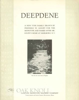 DEEPDENE, A NEW TYPE FAMILY DRAWN BY FREDERIC W. GOUDY FOR THE MONOTYP E AND NAMED AFTER MR. GOUDY'S HOME AT MARLBORO, N.Y. Lanston.