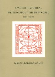 SPANISH HISTORICAL WRITING ABOUT THE NEW WORLD. Angel Delgado-Gomez.