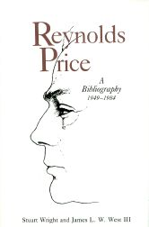 REYNOLDS PRICE, A BIBLIOGRAPHY, 1949-1984. Stuart Wright, James L. W. West.