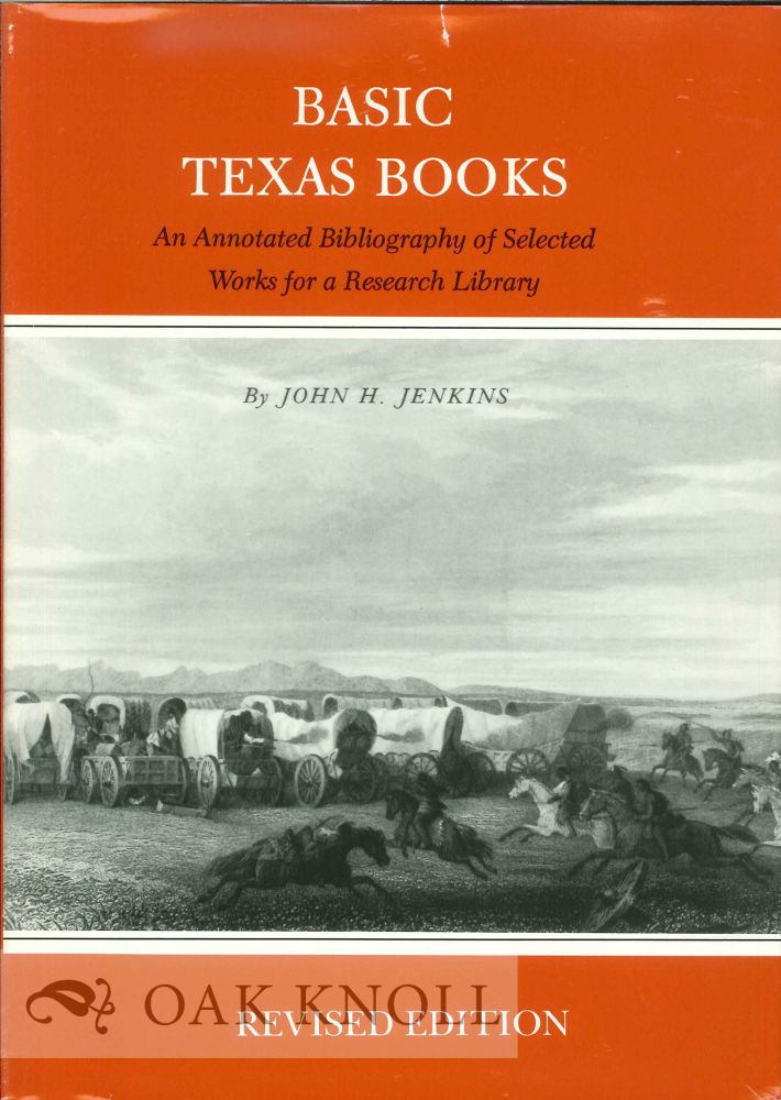 BASIC TEXAS BOOKS, AN ANNOTATED BIBLIOGRAPHY OF SELECTED WORKS FOR A RESEARCH LIBRARY. John H. Jenkins.