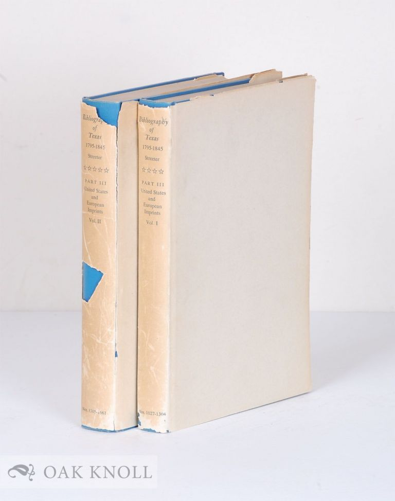 BIBLIOGRAPHY OF TEXAS 1795-1845, PART III, UNITED STATES AND EUROPEAN IMPRINTS RELATING TO TEXAS, VOL. I, 1795-1837 / ...VOL. II, 1838-1845. Thomas W. Streeter.