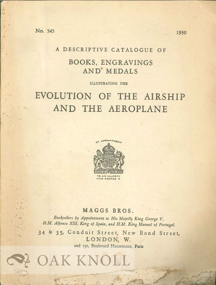 DESCRIPTIVE CATALOGUE OF BOOKS, ENGRAVINGS AND METALS ILLUSTRATING THE EVOLUTION OF THE AIRSHIP AND THE AEROPLANE. 545.