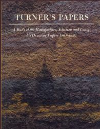 TURNER'S PAPERS, A STUDY OF THE MANUFACTURE, SELECTION AND USE OF HIS DRAWING PAPERS, 1787-1820. Peter Bower.