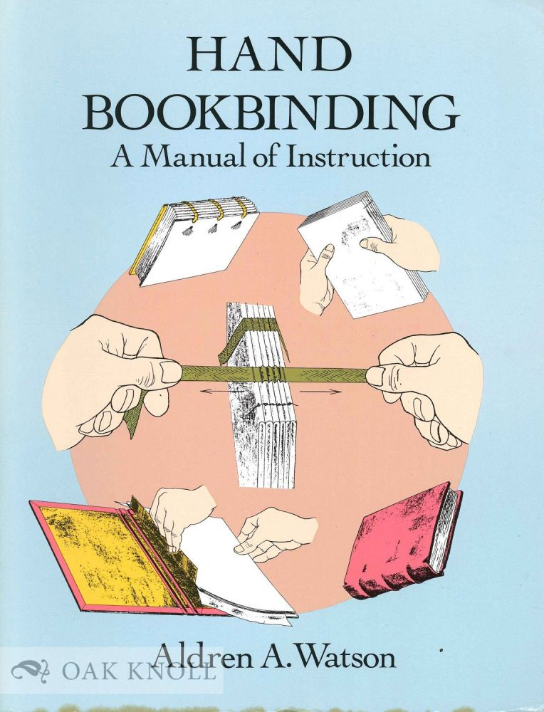 HAND BOOKBINDING, A MANUAL OF INSTRUCTION. Aldren A. Watson.