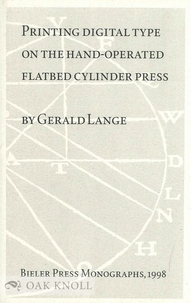 PRINTING DIGITAL TYPE ON THE HAND-OPERATED FLATBED CYLINDER PRESS. Gerald Lange.