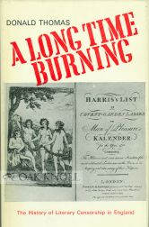 A LONG TIME BURNING, THE HISTORY OF LITERARY CENSORSHIP IN ENGLAND. Donald Thomas.