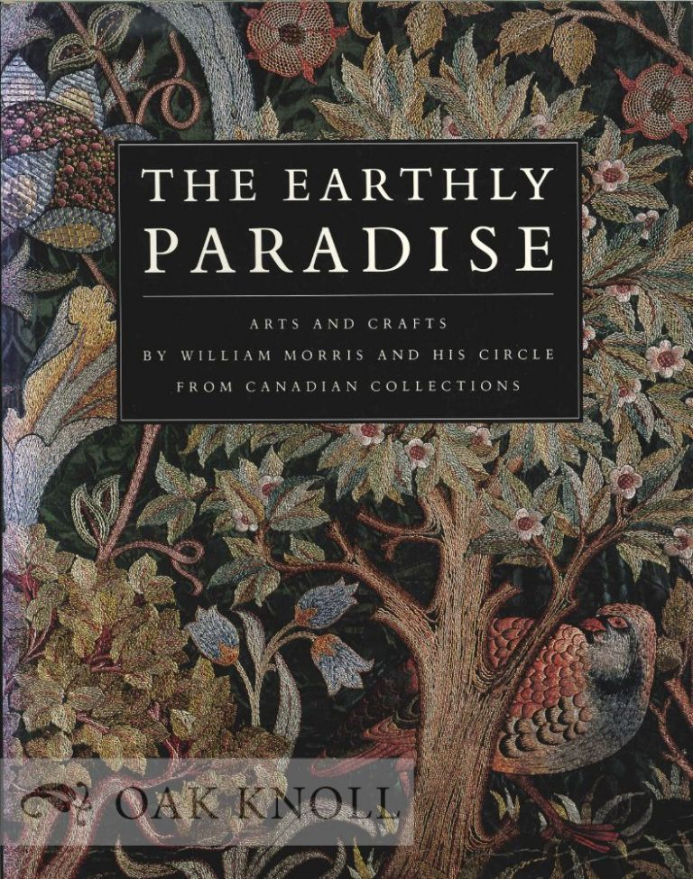 THE EARTHLY PARADISE,ARTS AND CRAFTS BY WILLIAM MORRIS AND HIS CIRCLES FROM CANADIAN COLLECTIONS.
