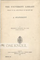 UNIVERSITY LIBRARY, WHAT IT IS, AND WHAT IT MIGHT BE. A STATEMENT. William P. Dickson.
