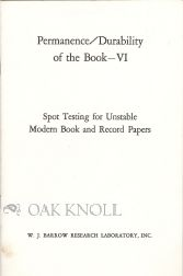 PERMANENCE - DURABILITY OF THE BOOK - VI. SPOT TESTING FOR UNSTABLE MODERN BOOK AND RECORD PAPERS.