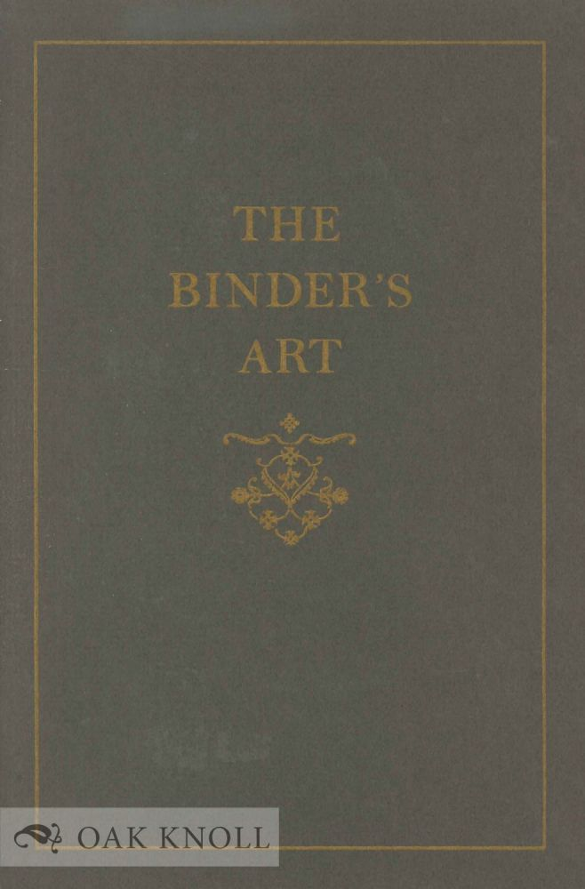 THE BINDER'S ART, CATALOGUE OF AN EXHIBITION OF HIGHLIGHTS FROM THE BERNARD C. MIDDLETON COLLECTION OF BOOKS ON BOOKBINDING.