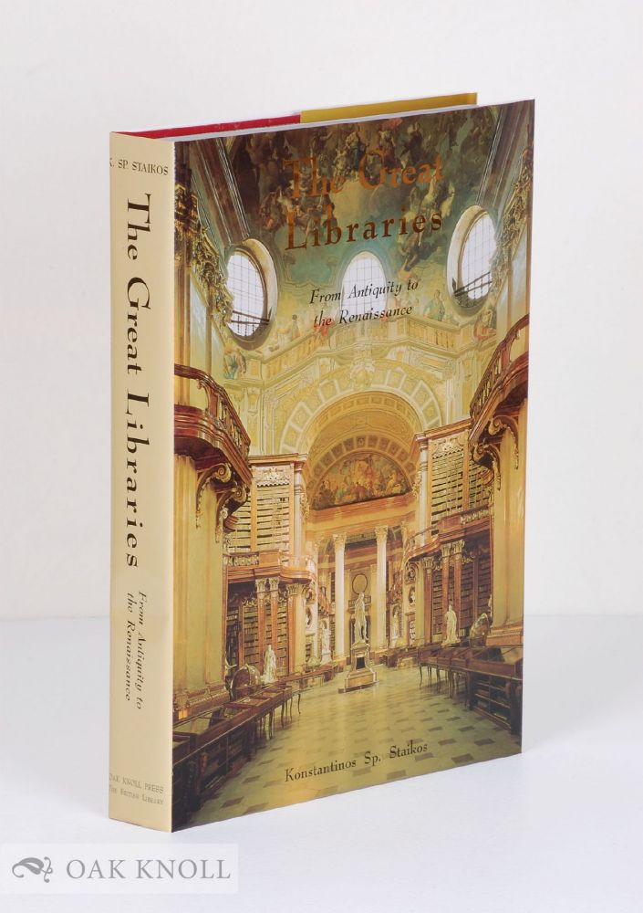 THE GREAT LIBRARIES: FROM ANTIQUITY TO THE RENAISSANCE. Konstantinos Sp Staikos.