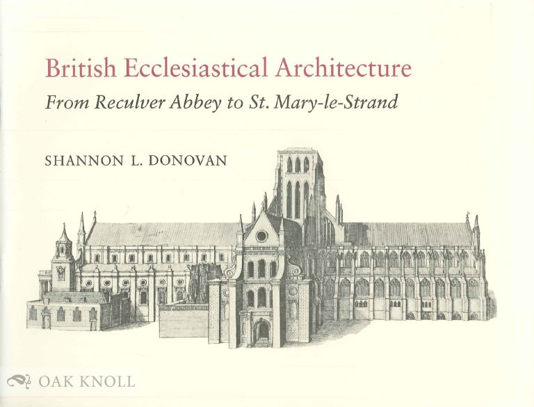 BRITISH ECCLESIASTICAL ARCHITECTURE, FROM RECULVER ABBEY TO S. MARY-LE-STRAND. Shannon L. Donovan.