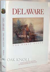 DELAWARE, THE FIRST STATE. AN ILLUSTRATED HISTORY. William Henry Williams.