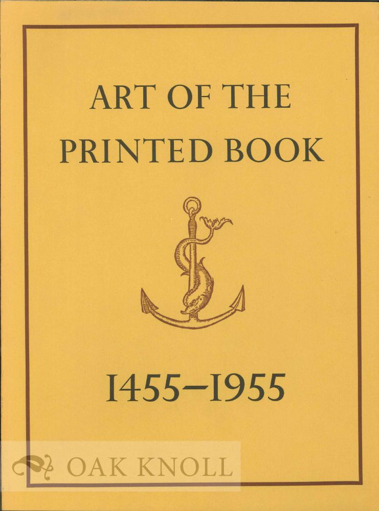 ART OF THE PRINTED BOOK 1455-1955. Joseph Blumenthal.