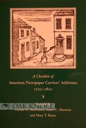 A CHECKLIST OF AMERICAN NEWSPAPER CARRIERS' ADDRESSES, 1720-1820. Geral McDonald, Stuart C. Sherman.