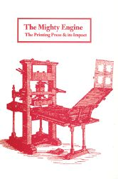 THE MIGHTY ENGINE: THE PRINTING PRESS AND ITS IMPACT. Peter Isaac, Barry McKay.