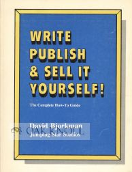 WRITE PUBLISH & SELL IT YOURSELF! THE COMPLETE HOW-TO GUIDE. David Bjorkman.