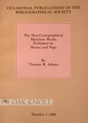NON-CARTOGRAPHICAL MARITIME WORKS PUBLISHED BY MOUNT AND PAGE, A PRELIMINARY HANDLIST. Thomas R. Adams.