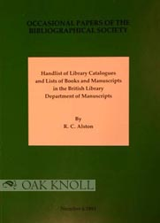 HANDLIST OF LIBRARY CATALOGUES AND LISTS OF BOOKS AND MANUSCRIPTS IN THE BRITISH LIBRARY DEPARTMENT OF MANUSCRIPTS. R. C. Alston.