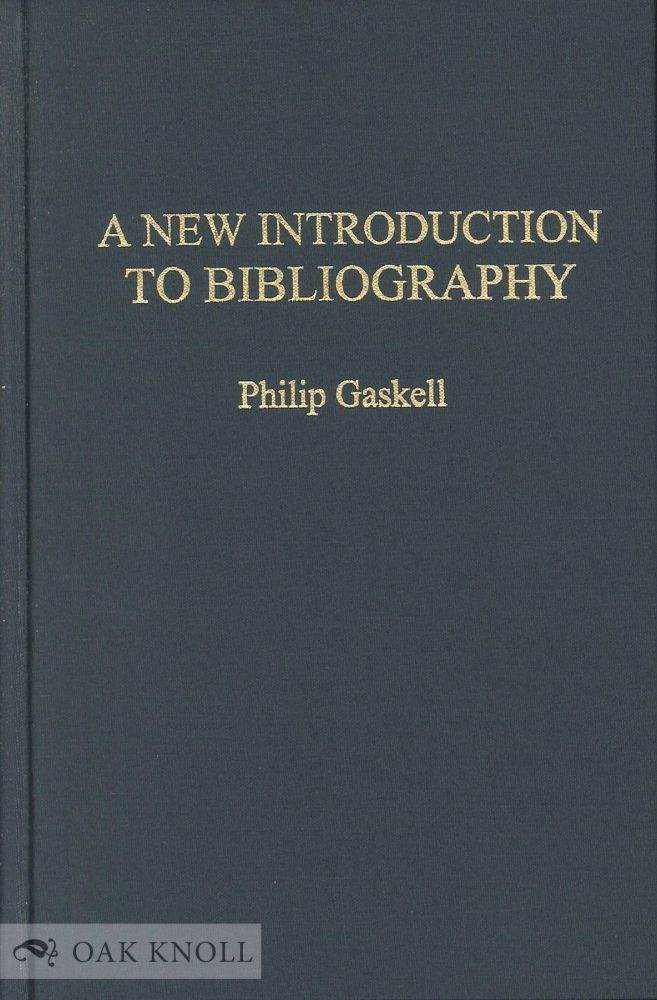 A NEW INTRODUCTION TO BIBLIOGRAPHY. Philip Gaskell.