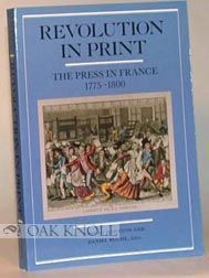 REVOLUTION IN PRINT. THE PRESS IN FRANCE 1775-1800. Robert Darnton.