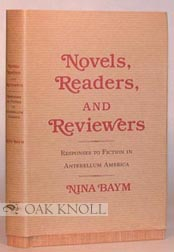 NOVELS, READERS, AND REVIEWERS, RESPONSES TO FICTION IN ANTEBELLUM AMERICA. Nina Baym.