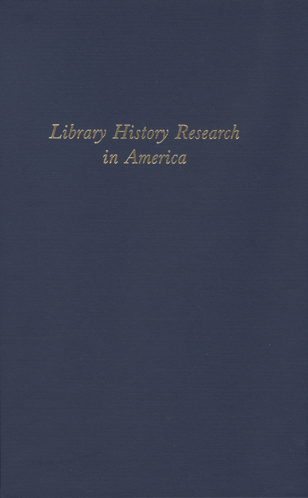 LIBRARY HISTORY RESEARCH IN AMERICA, ESSAYS COMMEMORATING THE FIFTIETH ANNIVERSARY OF THE LIBRARY HISTORY ROUND TABLE. Andrew B. Wertheimer, Donald G. Davis Jr.