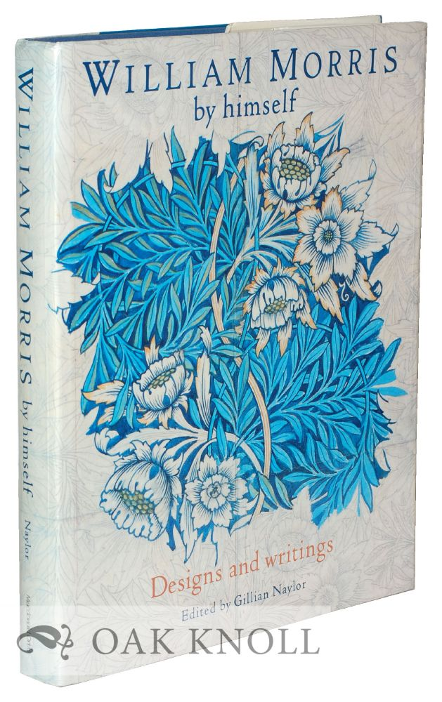 WILLIAM MORRIS BY HIMSELF, DESIGNS AND WRITINGS. Gillian Naylor.