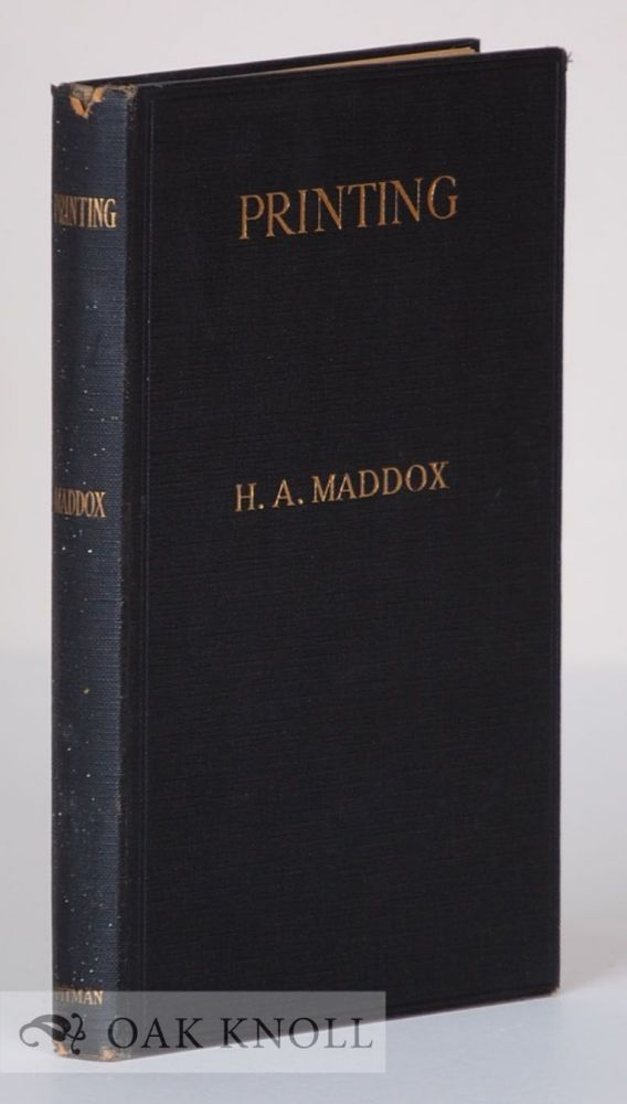 PRINTING, ITS HISTORY, PRACTICE, AND PROGRESS. H. A. Maddox.
