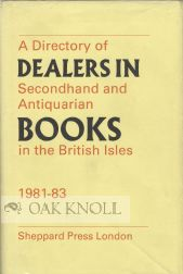 DIRECTORY OF DEALERS IN SECONDHAND AND ANTIQUARIAN BOOKS IN THE BRITISH ISLES, 1981-83.