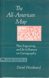 THE ALL-AMERICAN MAP, WAX ENGRAVING AND ITS INFLUECNE ON CARTOGRAPHY. David Woodward.