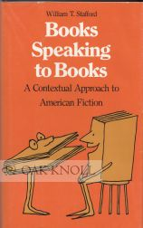 BOOKS SPEAKING TO BOOKS A CONTEXTUAL APPROACH TO AMERICAN FICTION. William T. Stafford.