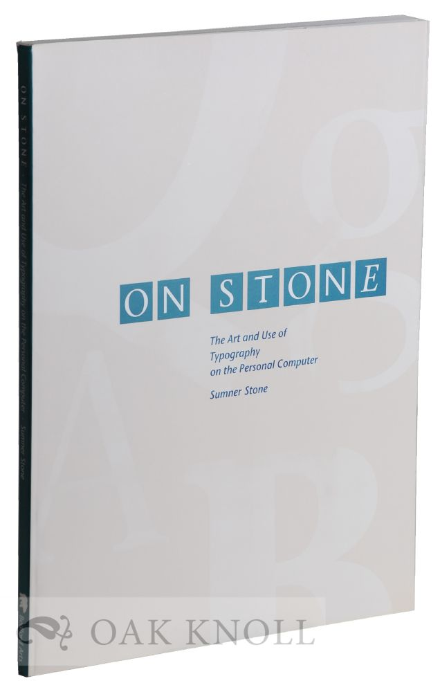ON STONE, THE ART AND USE OF TYPOGRAPHY ON THE PERSONAL COMPUTER. Sumner Stone.