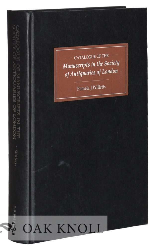 CATALOGUE OF MANUSCRIPTS IN THE SOCIETY OF ANTIQUARIES OF LONDON. Pamela J. Willetts.