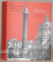 MARK J. MILLARD ARCHITECTURAL COLLECTION, VOL. IV ITALIAN AND SPANISH BOOKS FIFTEENTH THROUGH NINETEENTH CENTURIES. Martha D. Pollak.