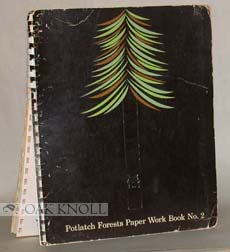 POTLATCH FORESTS PAPER WORK BOOK, ILLUSTRATING THE COMPARATIVE PRESS PERFORMANCE OF VARYING GRADES, WEIGHTS, FINISHES AND TEXTURES OF PAPER. Potlatch.