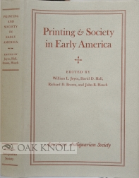 PRINTING AND SOCIETY IN EARLY AMERICA. William L. Joyce, Richard D. Br850, David D. Hall.