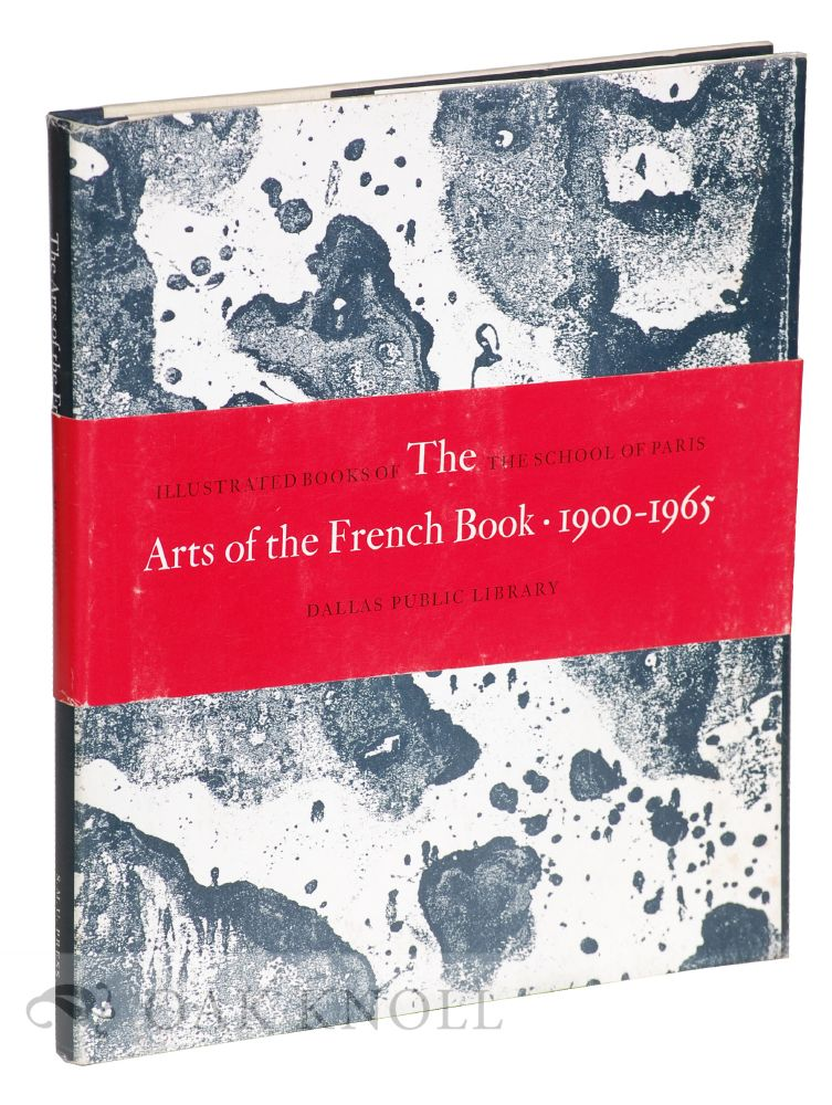 ARTS OF THE FRENCH BOOK, 1900-1965, ILLUSTRATED BOOKS OF THE SCHOOL OF PARIS. Eleanor M. Garvey, Peter A. Wick.