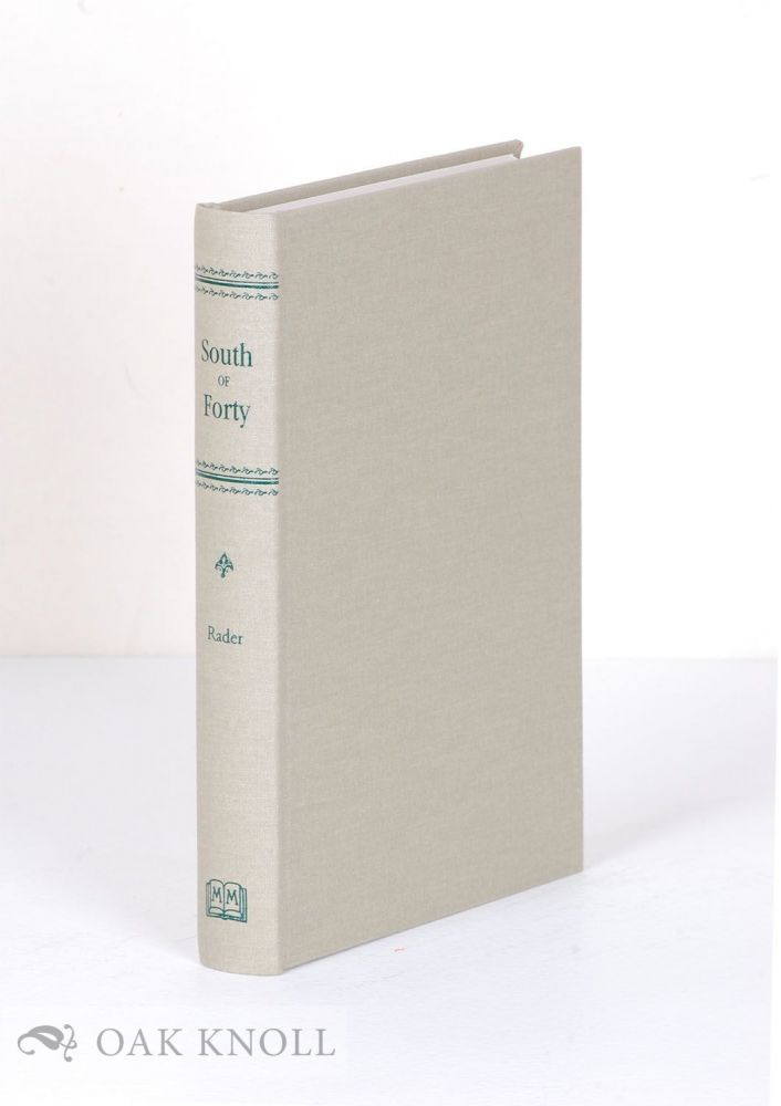 SOUTH OF FORTY, FROM THE MISSISSIPPI TO THE RIO GRANDE, A BIBLIOGRAPHY. Jesse L. Rader.