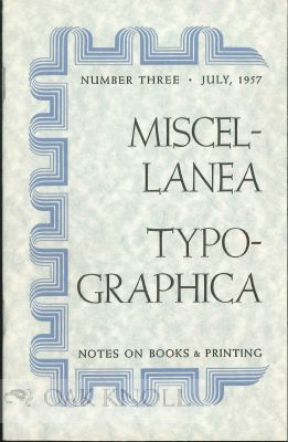 MISCELLANEA TYPOGRAPHICA, NOTES ON BOOKS AND PRINTING, NUMBER THREE. Leonard F. Bahr.