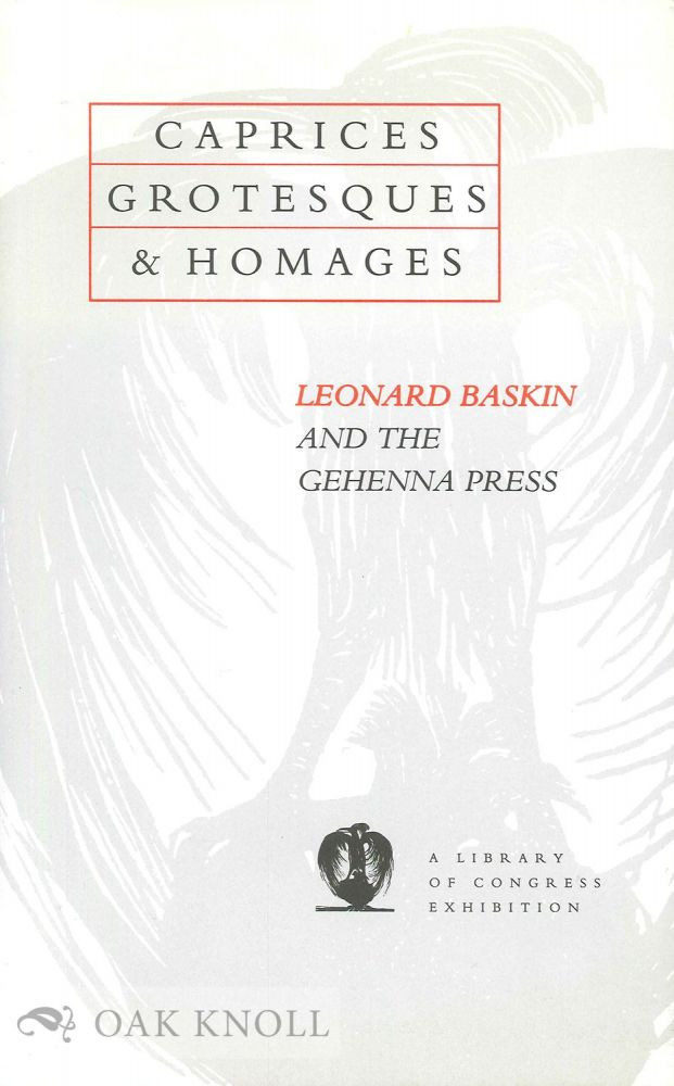 CAPRICES, GROTESQUES & HOMAGES, LEONARD BASKIN AND THE GEHENNA PRESS (EXHIBITION CATALOG). Peter M. Van Wingen.