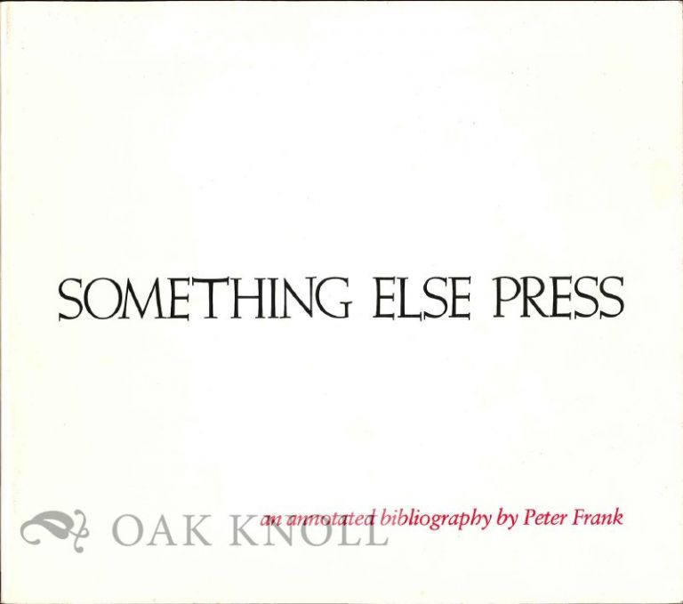 SOMETHING ELSE PRESS, AN ANNOTATED BIBLIOGRAPHY. Peter Frank.