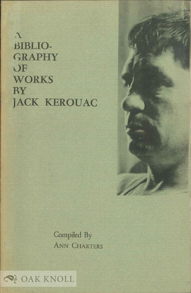 BIBLIOGRAPHY OF WORKS BY JACK KEROUAC. Ann Charters.