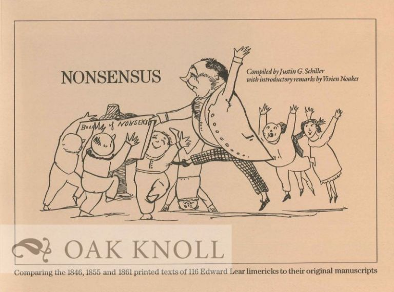 NONSENSUS: CROSS-REFERENCING EDWARD LEAR'S ORIGINAL 116 LIMERICKS WITH EIGHT HOLOGRAPH MANUSCRIPTS EIGHT HOLOGRAPH MANUSCRIPTS AND COMPARING THEM TO PRINTED TEXTS FROM THE 1846,1855 AND 1861 VERSIONS; TOGETHER WITH A CENSUS OF KNOWN COPIES OF THE GENUINE FIRST EDITION. Justin G. Schiller.